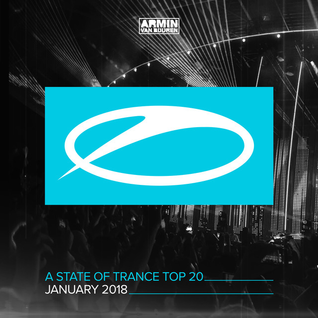 A State Of Trance Top 20 - January 2018 (Selected by Armin van Buuren)