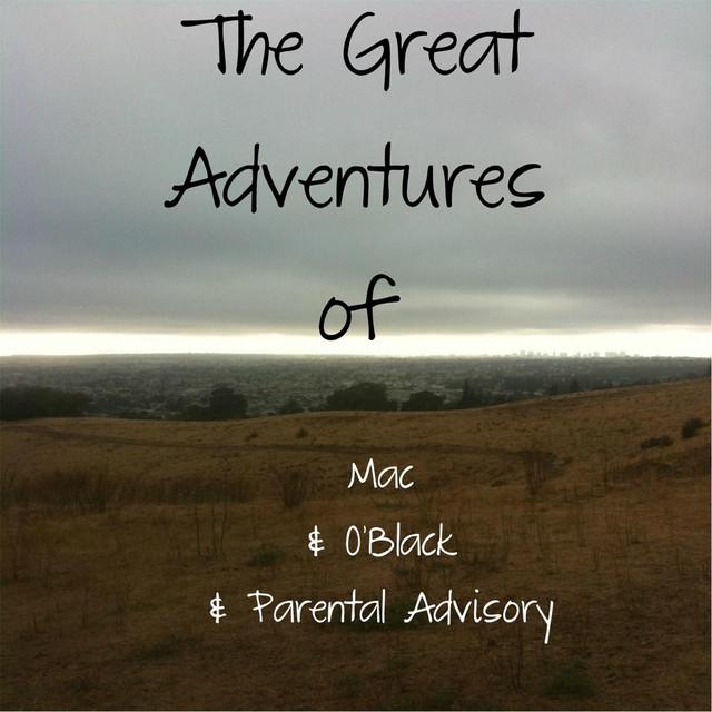 The Great Adventures of Mac & O' Black & Parental Advisory