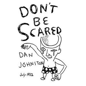 Don't Be Scared - Daniel Johnston