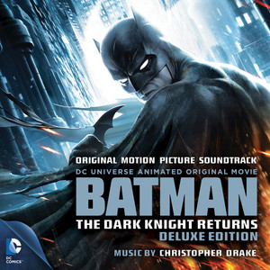 Batman: The Dark Knight Returns (Original Motion Picture Soundtrack) [Deluxe Edition] - Drake