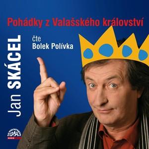 Bolek Polívka - Skácel: Pohádky z Valašského království Audiokniha