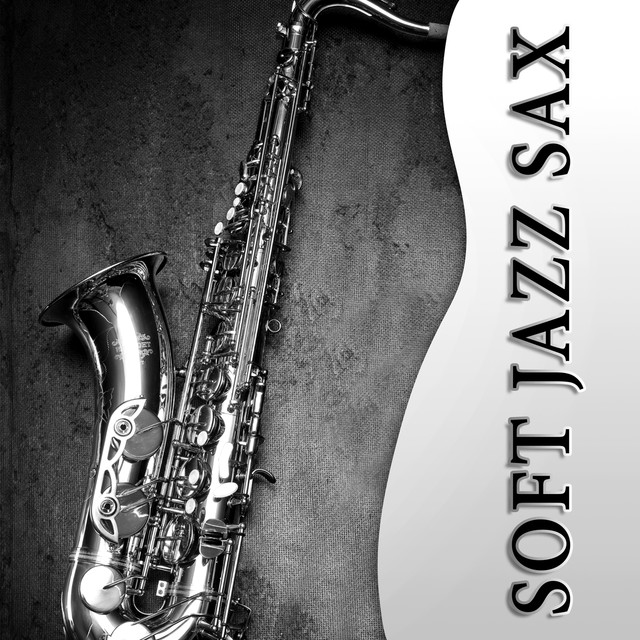 Soft Jazz Sax: The Best Relaxing Instrumental Music, Sexy Songs