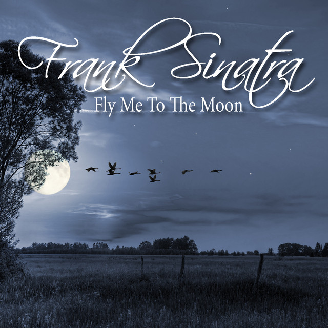 Fly Me To The Moon by Frank Sinatra on Spotify