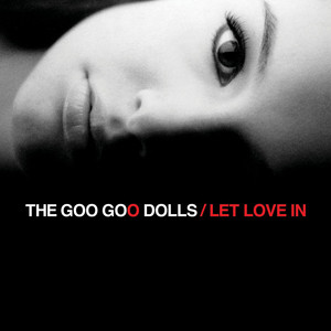 Let Love In - Goo Goo Dolls