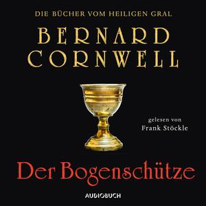 Der Bogenschütze - Die Bücher vom heiligen Gral 1 (Ungekürzt) Hörbuch kostenlos