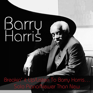Barry Harris: Breakin' it Up/Listen To Barry Harris...Solo Piano/Newer Than New album