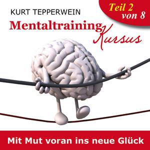 Mentaltraining Kursus: Mit Mut voran ins neue Glück, Teil 2 Audiobook