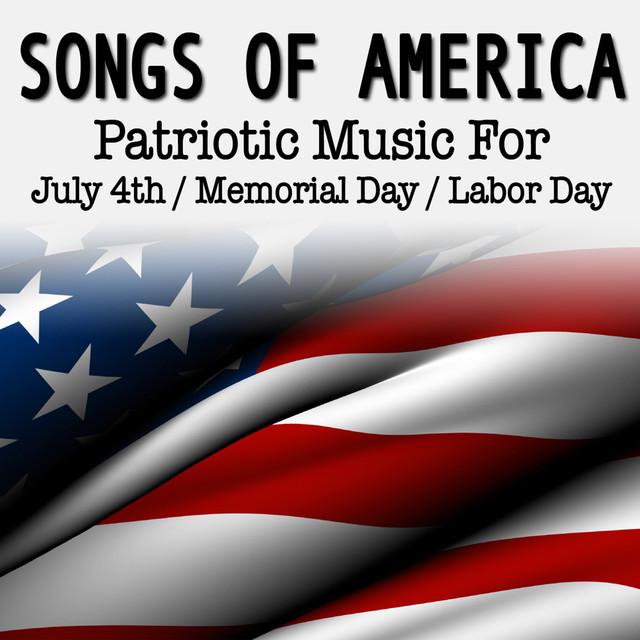 Songs Of America: Patriotic Music For July 4th, Memorial