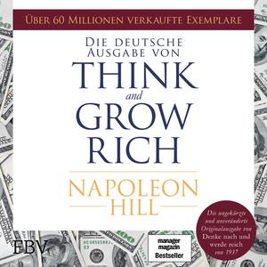 Think and Grow Rich - Deutsche Ausgabe (Die ungekürzte und unveränderte Originalausgabe von Denke nach und werde reich von 1937) Audiobook