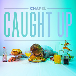 Caught Up - Chapel
