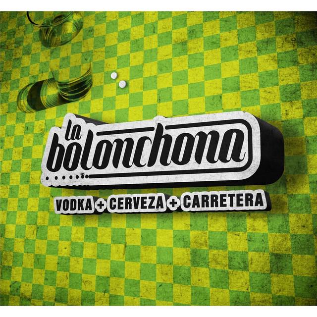 Resultado de imagen para La Bolonchona - Vodka+cerveza+carretera