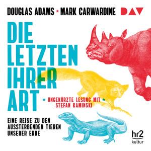 Die Letzten ihrer Art. Eine Reise zu den aussterbenden Tieren unserer Erde (Gekürzte Lesung) Audiobook