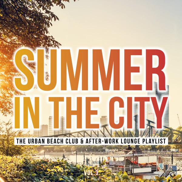 Summer in the City: The Urban Beach Club & After-Work Lounge Playlist, Vol. 3