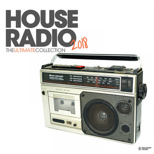 House Radio 2018 - The Ultimate Collection