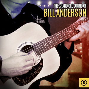 The Grand Ole Sound of Bill Anderson, Vol. 2 - Bill Anderson