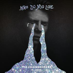 The Chainsmokers, 5 Seconds of Summer - Who Do You Love (with 5 Seconds of Summer)