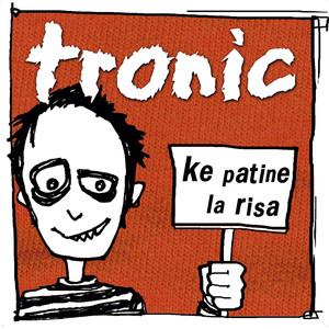 Ke Patine la Risa - Tronic
