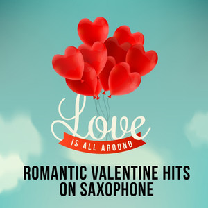Love Is All Around - Romantic Valentine Hits on Saxophone