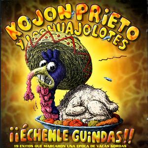 ¡¡Echenle guindas!! - Kojón Prieto Y Los Huajolotes