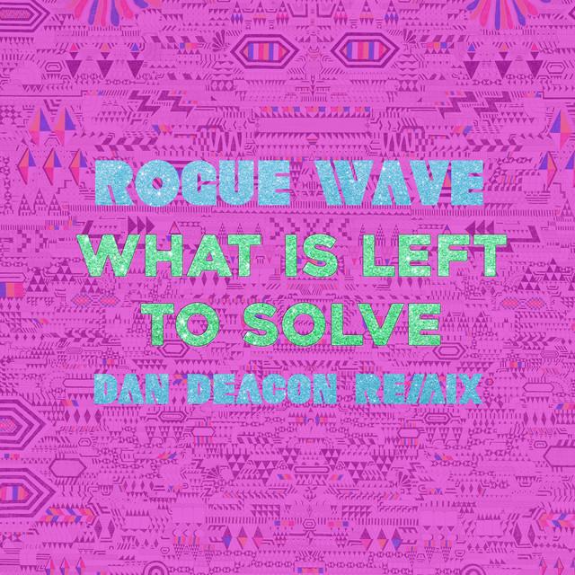 What Is Left to Solve (Dan Deacon Remix)