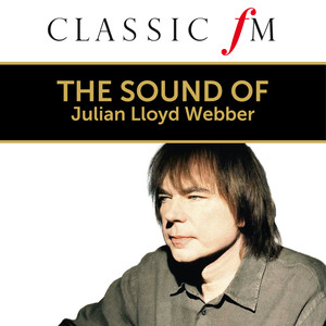 The Sound Of Julian Lloyd Webber (By Classic FM)