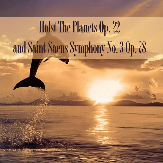 Holst The Planets Op. 22 and Saint-Saens Symphony No. 3 Op. 78