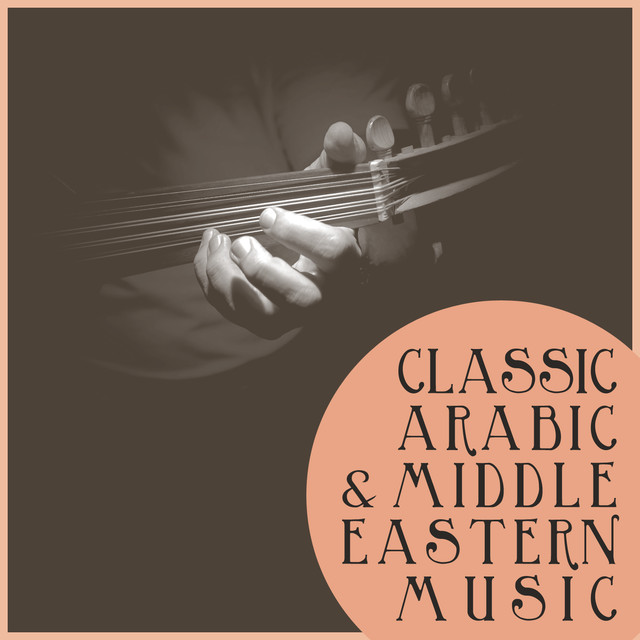 Classic Arabic and Middle Eastern Music by Various Artists on Spotify