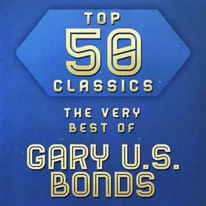 Top 50 Classics - The Very Best of Gary U.S. Bonds album