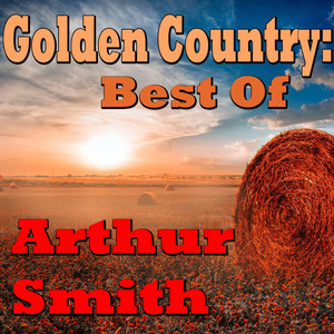 Golden Country: Best Of Arthur Smith