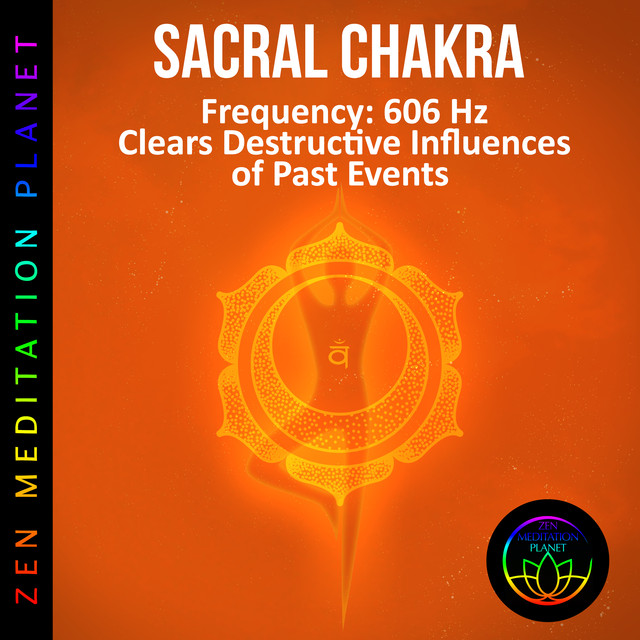 Sacral Chakra, Frequency (606 Hz Clears Destructive