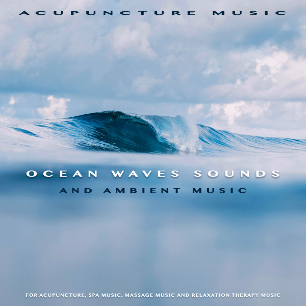 Acupuncture Music: Ocean Waves Sounds and Ambient Music For