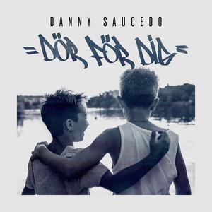 DANNY SAUCEDO, Dör för dig på Spotify