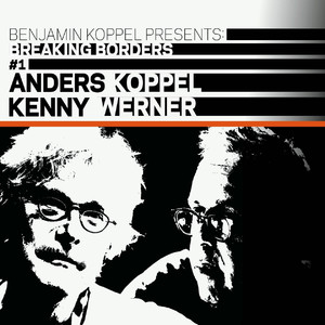 Benjamin Koppel Presents: Anders Koppel & Kenny Werner (Breaking Borders #1)