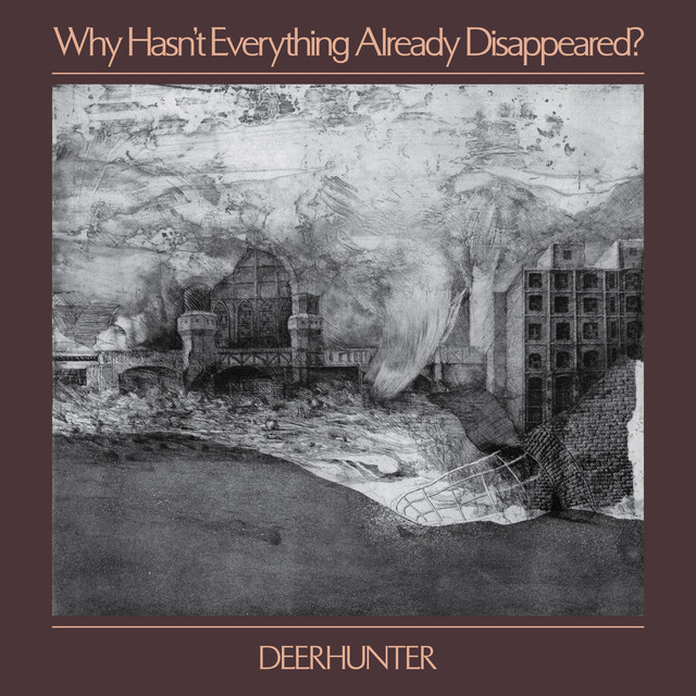 Album cover for Why Hasn't Everything Already Disappeared? by Deerhunter