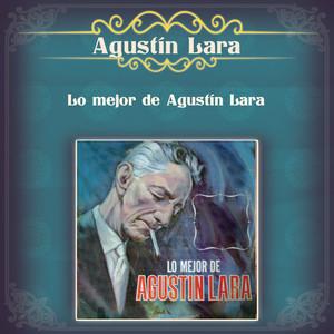 Lo Mejor de Agustín Lara - Agustín Lara