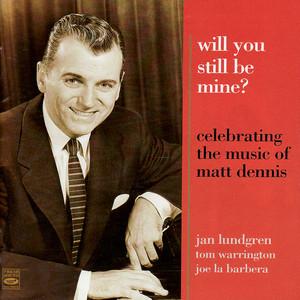 Celebrating the Music of Matt Dennis: Will You Still Be Mine? album