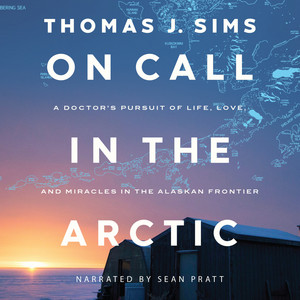 On Call in the Arctic - A Doctor's Pursuit of Life, Love, and Miracles in the Alaskan Frontier (Unabridged) Audiobook