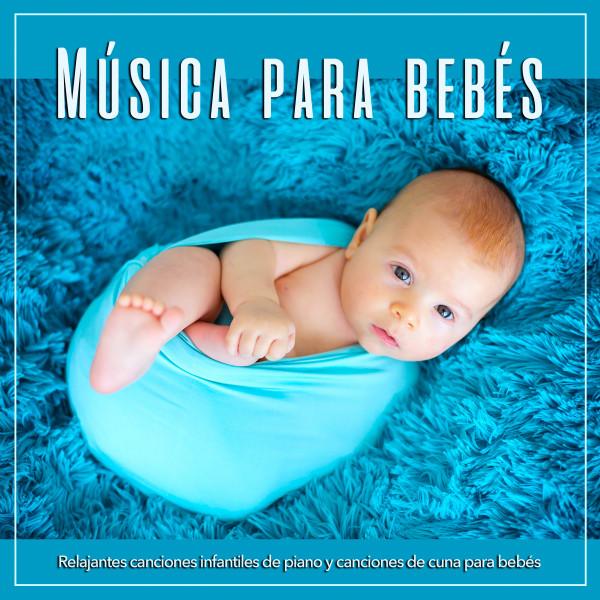 Música para bebés: Relajantes canciones infantiles de piano y canciones de cuna para bebés