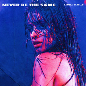 Never Be the Same - Camila Cabello