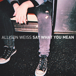Say What You Mean - Allison Weiss