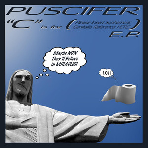 """C"" Is for (Please Insert Sophomoric Genitalia Reference Here) E.P. - Puscifer"