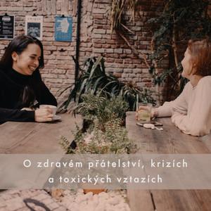 #8 O zdravém přátelství, krizích a toxických vztazích
