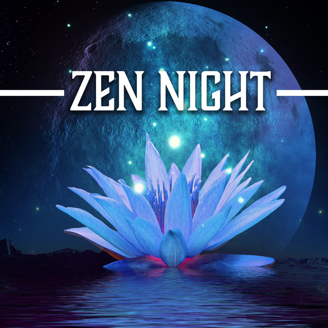 Zen Night: Music to Help You Fall Asleep Fast and Sleep All Night