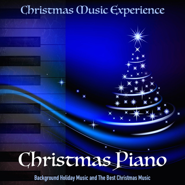 christmas piano background holiday music and the best christmas music by christmas music experience on spotify - Best Christmas Carols