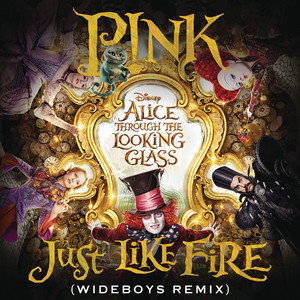 "Just Like Fire (From the Original Motion Picture ""Alice Through The Looking Glass"") [Wideboys Remix] Albümü"