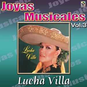 Lucha Villa Joyas Musicales, Vol. 3 - Gritenme Piedras Del Campo album