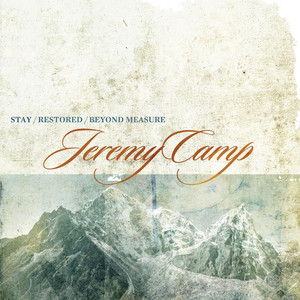 Stay, Restored, Beyond Measure - Jeremy Camp