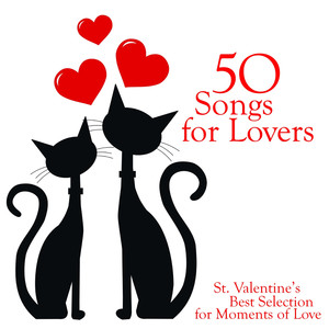 50 Songs for Lovers (St. Valentine's Best Selection for Moments of Love)
