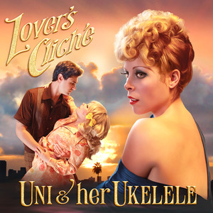 Lover's Cliche - Uni And Her Ukelele