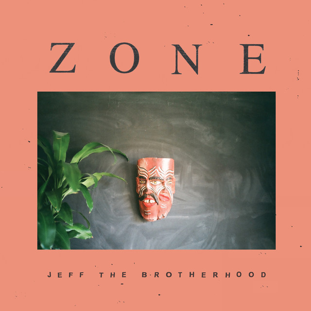 Album cover for Zone by JEFF The Brotherhood
